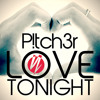 P!tch3r - Love Tonight (Bigroom Radio Edit Snippet)