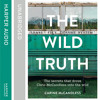 The Wild Truth: The secrets that drove Chris McCandless into the wild, By Carine McCandless