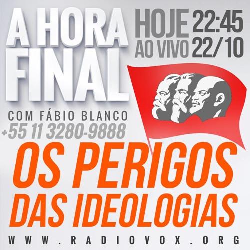 A HORA FINAL - OS PERIGOS DAS IDEOLOGIAS - 22/10/2014