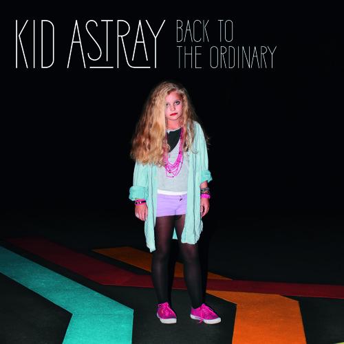 Kid Astray - Back To The Ordinary