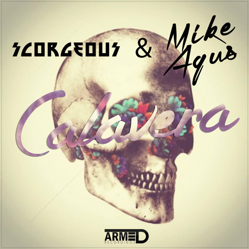 Scorgeous & Mike Agus - Calavera (OUT NOW )