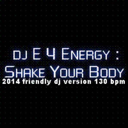 dj E 4 Energy - Shake Your Body (2014 friendly dj version 130 bpm) 128 kbps mp3