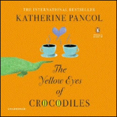 THE YELLOW EYES OF CROCODILES By Katherine Pancol, Read By Ellen Archer