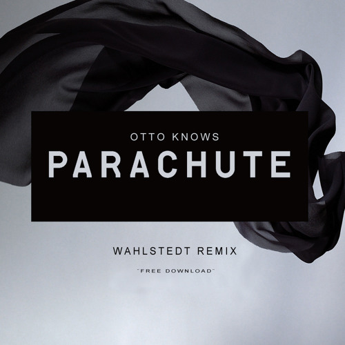 Otto Knows - Parachute (Wahlstedt Remix)