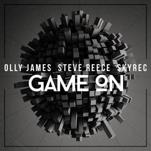 Olly James, Steve Reece & Skyrec - Game On (Original Mix)