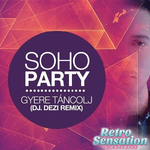 Soho Party - Gyere Táncolj(Dj.Dezi Remix 2014 - club mix)