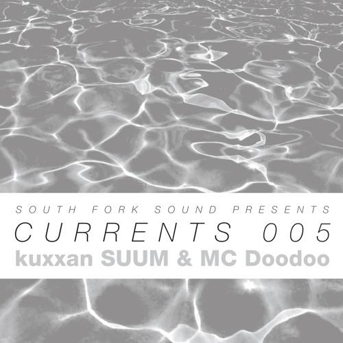 Currents 005 / kuxxan SUUM & MC Doodoo