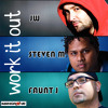 Steven M Feat. JW & Faunt J - Work It Out