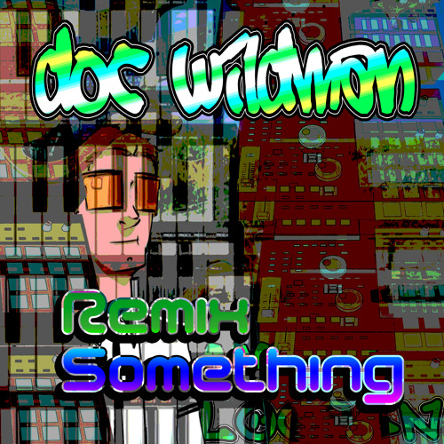 Doc B. Wildman - Remix Something
