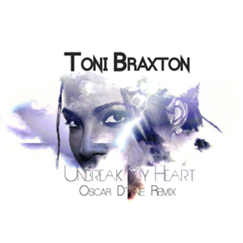 Toni Braxton - Unbreak My Heart (Oscar D'vine Remix) FREE DOWNLOAD