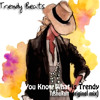 You Know What Is Trendy Ft TashaRott (original Mix)