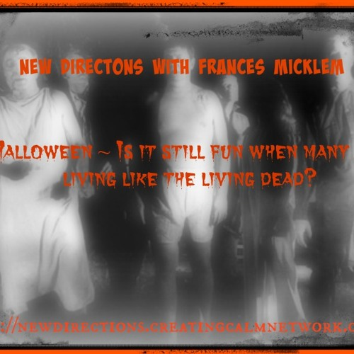 New Directions with Frances Micklem - Halloween - are some like the living dead?