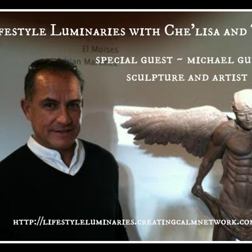 Lifestyle Luminaries with Che' and Tim - Guest is Michael Gurule, Sculptor and Artist
