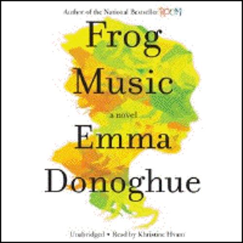 FROG MUSIC By Emma Donoghue, Read By Khristine Hvam