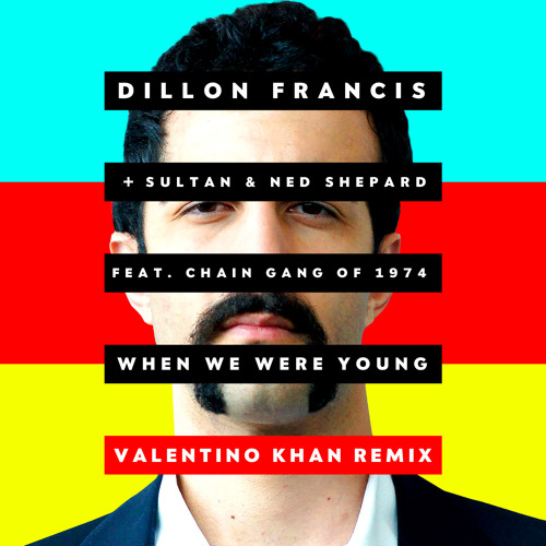 Dillon Francis - When We Were Young (Valentino Khan Remix)
