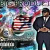 BIG PRODUCT - GIMME WHATCHA GOT