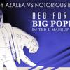 Notorious B.I.G. Vs Iggy Azalea -Beg For It Big Poppa (DJ Ted L Mashup Edit)