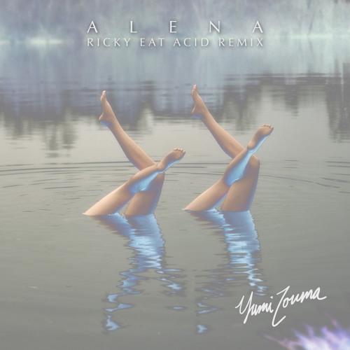 Yumi Zouma - Alena (Ricky Eat Acid Remix)