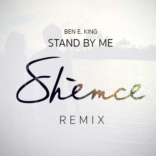 Ben E. King - Stand By Me (Shèmce Remix)