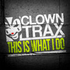 ClownTrax 007_This is what I do