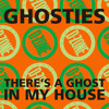 Ghosties - There's A Ghost In My House