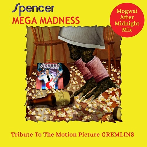 Spencer - Gremlins.....Mega Madness