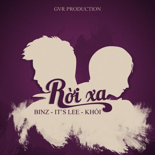 [Mp3] Rời Xa - Binz, ItsLee, Khói by Binz Da Poet | Free Listening on  SoundCloud