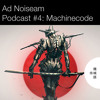 Ad Noiseam Podcast #4: Machinecode