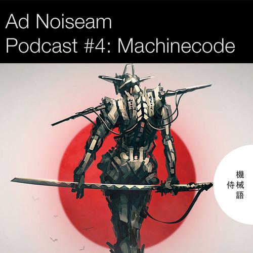 Ad Noiseam Podcast #4: Machinecode