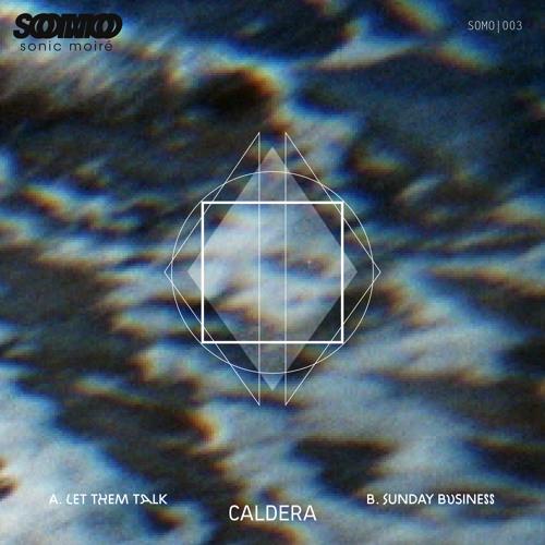 SOMO 003 - Caldera - Let them Talk/Sunday Business [free download]