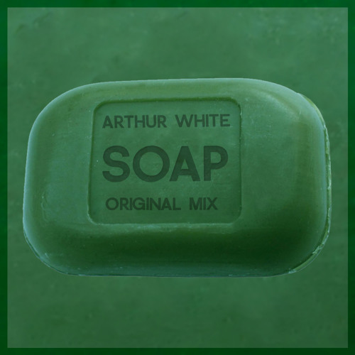Arthur White - Soap (Original Mix)