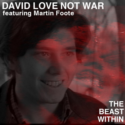 David Love Not War - The Beast Within (feat. Martin Foote)