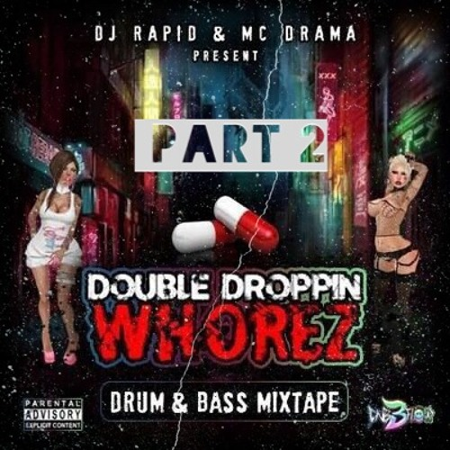 Part 2 Double Droppin Whorez  - Dj Rapid & Mc Drama