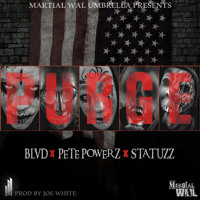 "MARTIAL WAL UMBRELLA PRESENTS : BLVD x PETE POWERZ x STATUZZ - ""PURGE"" (PROD. BY JOE WHITE)"
