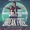 Ariana Grande feat. Zedd - Break Free (Wanted Project Bootleg) ✖FREE DOWNLOAD✖