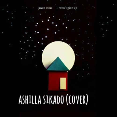 I Won't Give Up - Ashilla Sikado (cover)