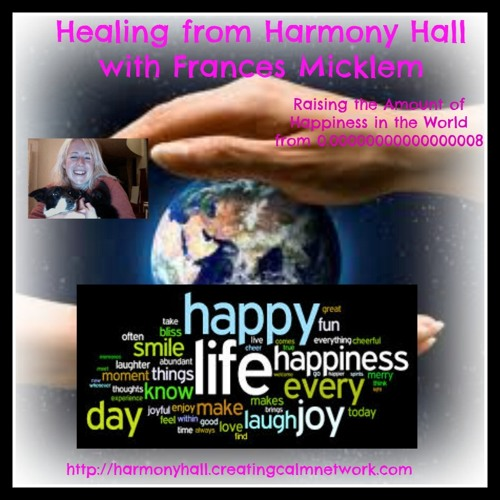 Healing from Harmony Hall with Frances - Raising the Global Happiness Vibration