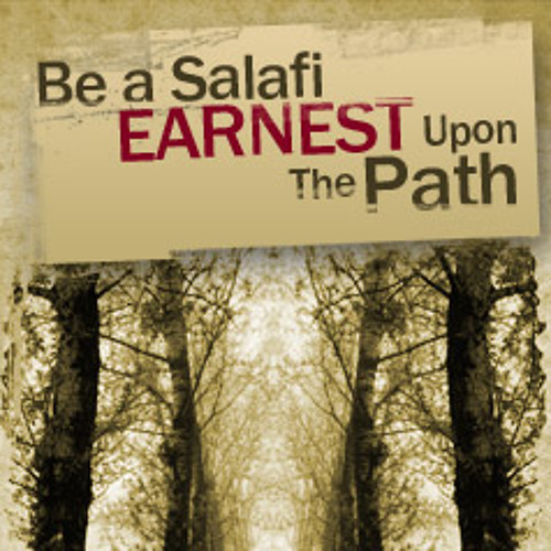 Be a Salafi Who is Earnest Upon The Path
