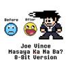 Joe Vince- Masaya Ka Na Ba (You happy now) 8-Bit Version