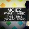 Moiez - What I Need This Time (Silvaro Remix)