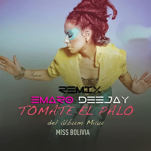 Miss Bolivia Feat. Leo García - Tomate El Palo (Emaro Deejay)