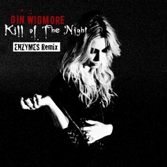 Kill Of The Night_Gin Wigmore (ENZYMES Remix