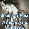 ShaMraiZ Raja - Aaja Ve Aaja Mp3 Song