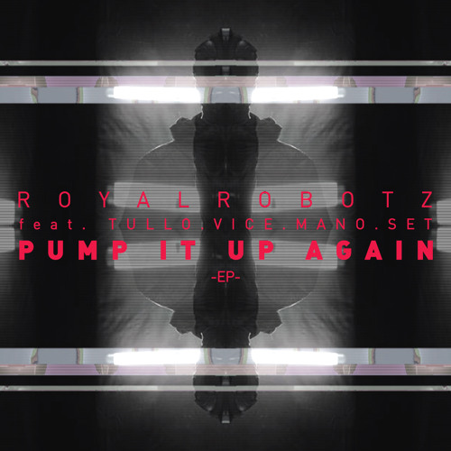 Royal Robotz - Pump It Up Again (Manny From Venice Regroove) feat. Tullo, Vice, Mano, Set