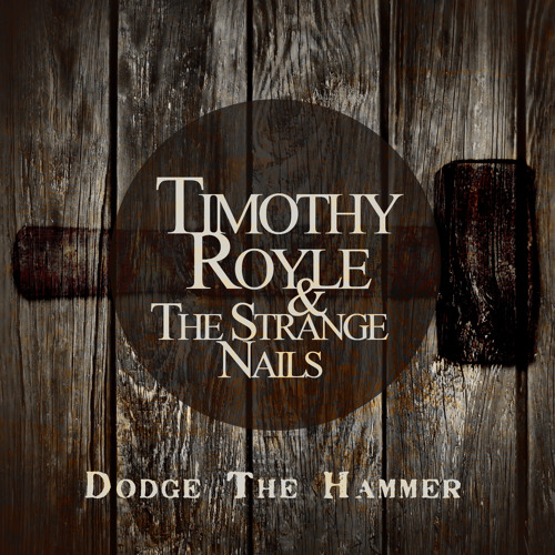 Timothy Royle & The Strange Nails - Dodge The Hammer