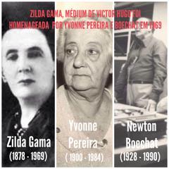 Ouça Yvonne Pereira e Newton Boechat homenagearem, em 1969, ZILDA GAMA, a médium de Victor Hugo