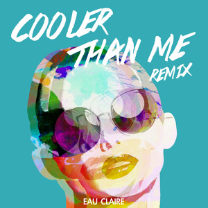 Cooler Than Me (Eau Claire Remix) by Mike Posner
