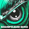 Mainframe Bird - Root of Evil [NEW ALBUM OUT NOW]