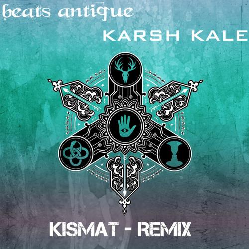 Kismat (Karsh Kale Remix) by Beats Antique | Free Listening