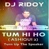 TUM HI HO (ASHIQUI 2) Turn Up The Speaker - DJ RIDOY's Mashup